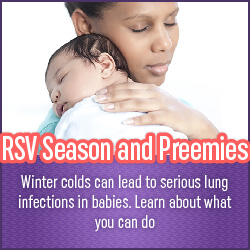 Protect your Preemies during winter months from RSV